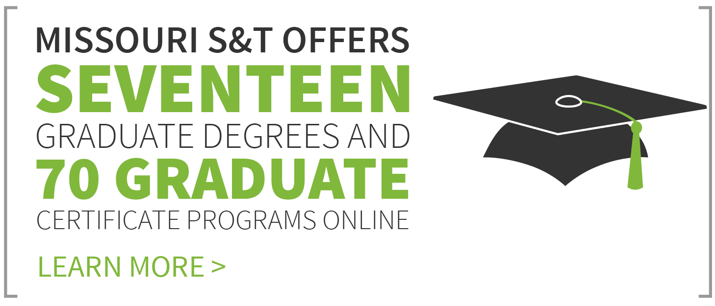 Missouri S&T offers seventeen graduate degrees online.